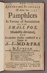 William Douglass. The abuses and scandals of some late pamphlets in favour of inoculation of the small pox, modestly obviated, and inoculation further consider'd in a letter to A- S- M.D. & F.R.S. in London ... Boston : Printed and sold by J. Franklin, at his printing-house in Queen-Street, over against Mr. Sheaf's school, 1722. Houghton Library, Harvard University, Cambridge, Mass. Accessed: 13 December 2016 http://nrs.harvard.edu/urn-3:FHCL.HOUGH:1204051